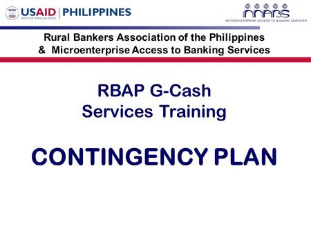 RBAP G-Cash Services Training CONTINGENCY PLAN Rural Bankers Association of the Philippines & Microenterprise Access to Banking Services.