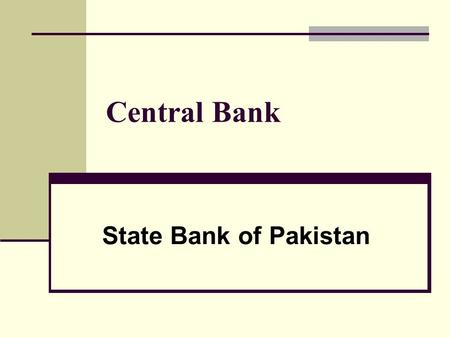 Central Bank State Bank of Pakistan. Organization of SBP Established in 1 st July, 1948. Purpose Regulating monetary & credit system of Pakistan. Organizational.