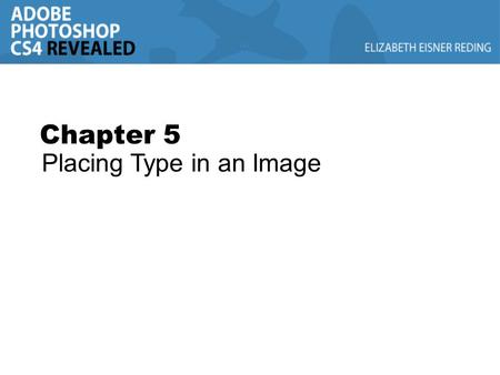 Chapter 5 Placing Type in an Image. Chapter Lessons Learn about type and how it is created Change spacing and adjust baseline shift Use the Drop Shadow.