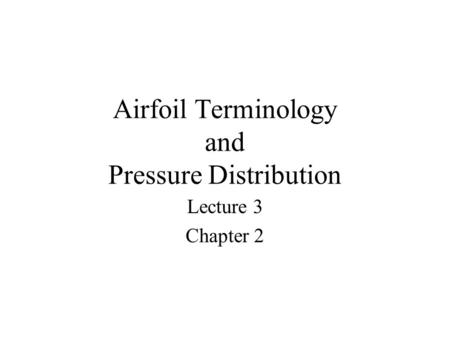 Airfoil Terminology and Pressure Distribution Lecture 3 Chapter 2.