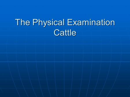 The Physical Examination Cattle. The Clinical Examination Patient Data Patient Data History History Environment – verify information Environment – verify.