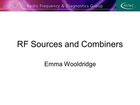RF Sources and Combiners Emma Wooldridge. 28th-29th April 2004Joint Accelerator Workshop Outline Very quick RF power overview RF power sources –Triodes.