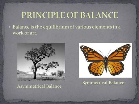Balance is the equilibrium of various elements in a work of art. Asymmetrical Balance Symmetrical Balance.