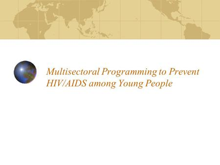 Multisectoral Programming to Prevent HIV/AIDS among Young People.