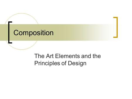 Composition The Art Elements and the Principles of Design.