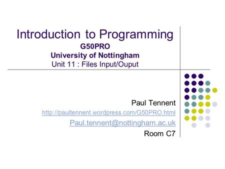 Introduction to Programming G50PRO University of Nottingham Unit 11 : Files Input/Ouput Paul Tennent