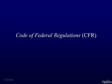 Code of Federal Regulations (CFR) Contents. Code of Federal Regulations The regulations first published in the Federal Register on a daily basis are then.