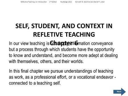 SELF, STUDENT, AND CONTEXT IN REFLETIVE TEACHING Chapter 6 In our view teaching is not simply information conveyance but a process through which students.