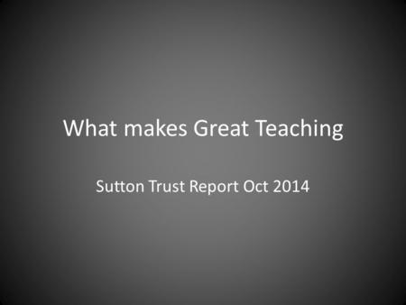 What makes Great Teaching Sutton Trust Report Oct 2014.