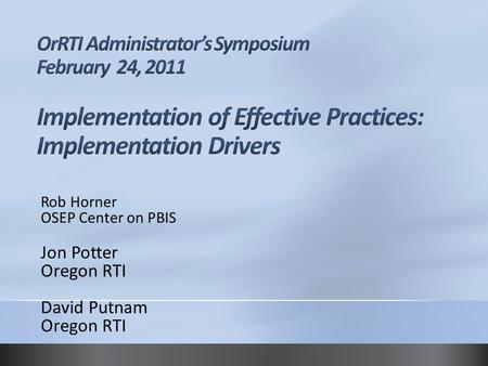 Rob Horner OSEP Center on PBIS Jon Potter Oregon RTI David Putnam Oregon RTI.