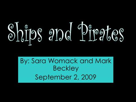 By: Sara Womack and Mark Beckley September 2, 2009.
