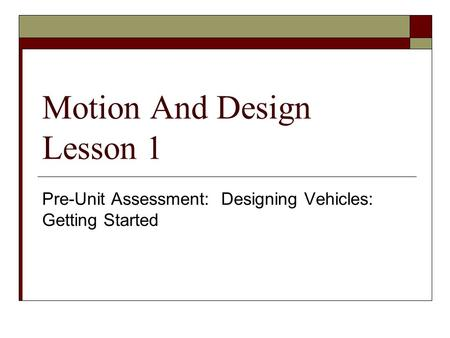 Motion And Design Lesson 1 Pre-Unit Assessment: Designing Vehicles: Getting Started.