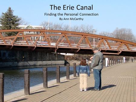 The Erie Canal Finding the Personal Connection By Ann McCarthy.