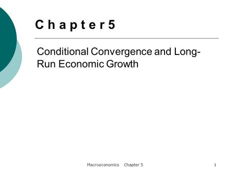 Macroeconomics Chapter 51 Conditional Convergence and Long- Run Economic Growth C h a p t e r 5.