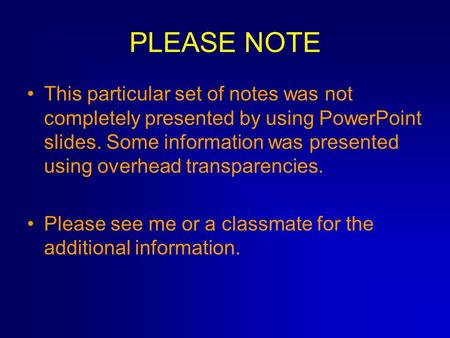 PLEASE NOTE This particular set of notes was not completely presented by using PowerPoint slides. Some information was presented using overhead transparencies.