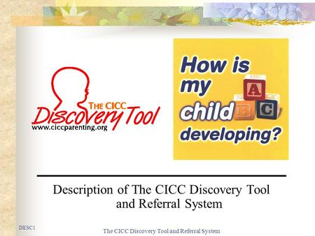 The CICC Discovery Tool and Referral System Description of The CICC Discovery Tool and Referral System DESC1.