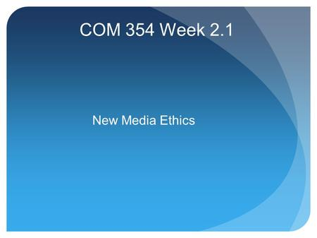 COM 354 Week 2.1 New Media Ethics. Twitter Updates What accounts to follow? Stories of the week?
