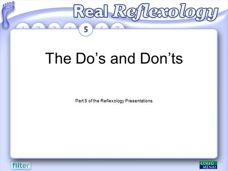 The Do's and Don'ts Part 5 of the Reflexology Presentations.