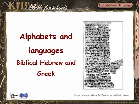 Alphabets and languages Biblical Hebrew and Greek Route A Language Age 5-7 Alphabets and languages Second century Hebrew Ten Commandments Public domain.