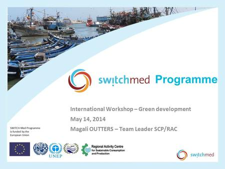 International Workshop – Green development May 14, 2014 Magali OUTTERS – Team Leader SCP/RAC.