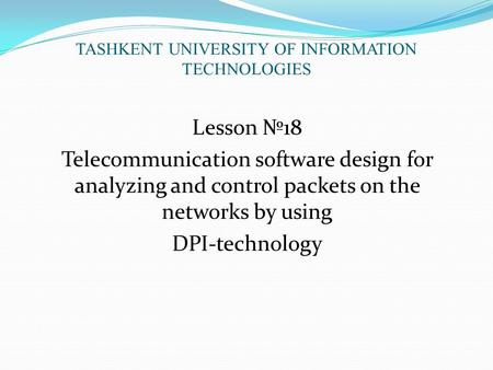 TASHKENT UNIVERSITY OF INFORMATION TECHNOLOGIES Lesson №18 Telecommunication software design for analyzing and control packets on the networks by using.