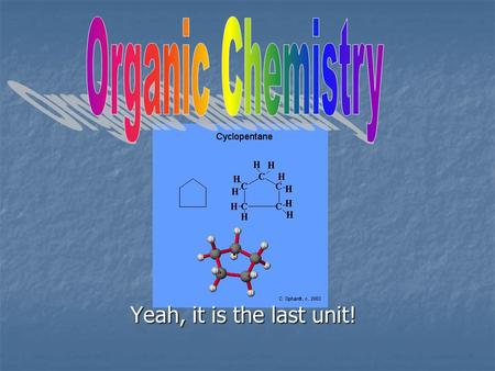 Yeah, it is the last unit! Organic Chemistry Organic Chemistry involves the study of Carbon based compounds Organic Chemistry involves the study of Carbon.