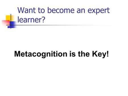 Want to become an expert learner? Metacognition is the Key!