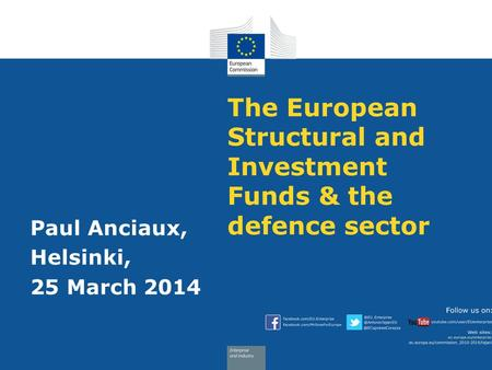 The European Structural and Investment Funds & the defence sector Paul Anciaux, Helsinki, 25 March 2014.
