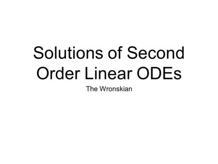 Solutions of Second Order Linear ODEs The Wronskian.