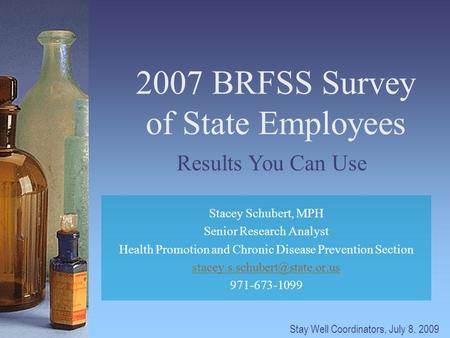 2007 BRFSS Survey of State Employees Stacey Schubert, MPH Senior Research Analyst Health Promotion and Chronic Disease Prevention Section