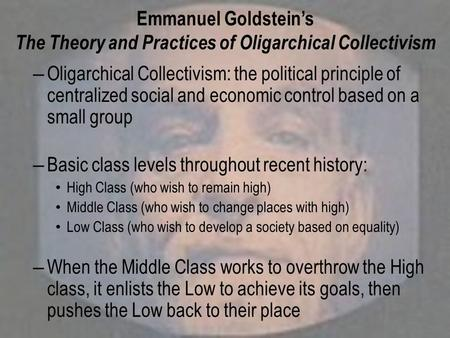 Emmanuel Goldstein's The Theory and Practices of Oligarchical Collectivism – Oligarchical Collectivism: the political principle of centralized social and.