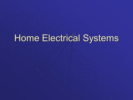 Home Electrical Systems. Behavior Objectives  Define the basics of Electrical Systems  Explain the basic principles of Electricity.  Describe the different.