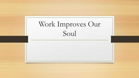 Work Improves Our Soul. Meaning of Money Trade Measure Money ≠ Everything No money = Nothing.