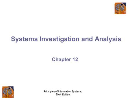 Principles of Information Systems, Sixth Edition Systems Investigation and Analysis Chapter 12.