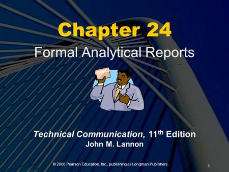 © 2008 Pearson Education, Inc., publishing as Longman Publishers. 1 Chapter 24 Formal Analytical Reports Analysis Technical Communication, 11 th Edition.