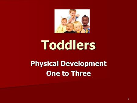 1 Toddlers Physical Development One to Three. 2 Growth & Development Growth & Development Physical Development proceeds according to these patterns: Head.
