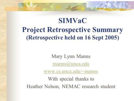 SIMVaC Project Retrospective Summary (Retrospective held on 16 Sept 2005) Mary Lynn Manns  With special thanks to.