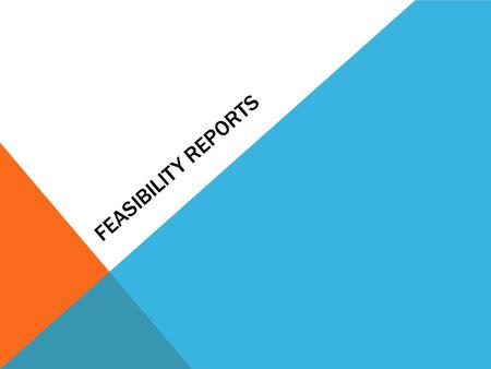 FEASIBILITY REPORTS WHAT IS A FEASIBILITY REPORT? A feasibility report assesses if an idea or plan is practical based on specific criteria. Variety of.