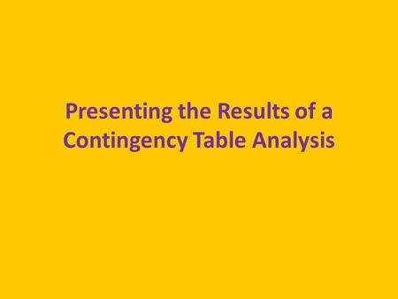 Presenting the Results of a Contingency Table Analysis.