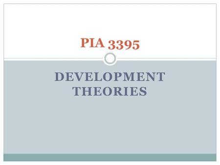 DEVELOPMENT THEORIES PIA 3395. The Main Event I. Golden Oldies: II. Literary Map: III. Synthesis:
