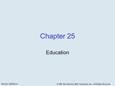 McGraw-Hill/Irwin © 2002 The McGraw-Hill Companies, Inc., All Rights Reserved. Chapter 25 Education.