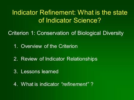 Criterion 1: Conservation of Biological Diversity Indicator Refinement: What is the state of Indicator Science? 1. Overview of the Criterion 2. Review.