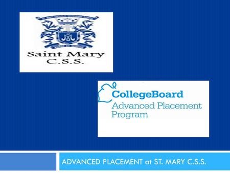 ADVANCED PLACEMENT at ST. MARY C.S.S.. WHAT IS THE AP PROGRAM?  Grade 9-12 enrichment courses  Aim of courses: prepare students to successfully write.