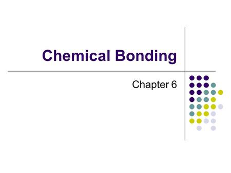 Chemical Bonding Chapter 6. Substances Elements are substances that cannot be further decomposed by ordinary chemical means. Compounds are substances.