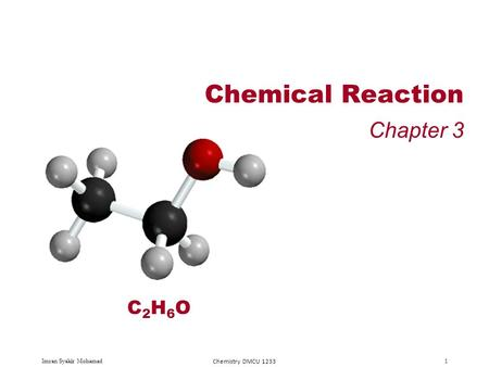 Imran Syakir Mohamad Chemistry DMCU 1233 1 Chemical Reaction Chapter 3 C2H6OC2H6O.