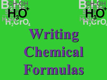 Writing Chemical Formulas When you combine atoms, you use the oxidation numbers to help you figure out the ratio. 1+ 2+ 3+4+4+3-2-1- 0 Oxidation Number.