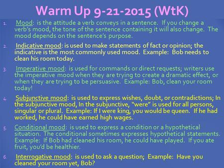 Warm Up 9-21-2015 (WtK) 1. Mood: is the attitude a verb conveys in a sentence. If you change a verb's mood, the tone of the sentence containing it will.