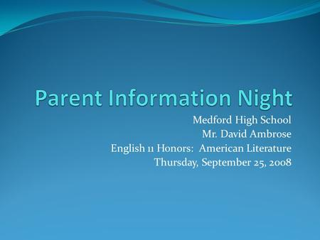 Medford High School Mr. David Ambrose English 11 Honors: American Literature Thursday, September 25, 2008.