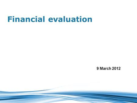 Financial evaluation 9 March 2012. Financial Feasibility Assess the ability of the utility or developer to meet the financial obligations associated with.