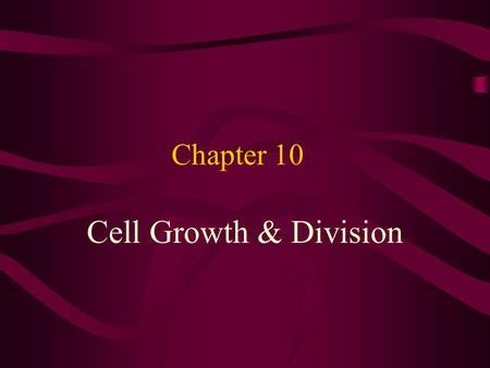 Chapter 10 Cell Growth & Division. 10-1 Cell Growth Limits –The larger a cell becomes, the more demand it places on the cell's DNA. –The Cell has more.